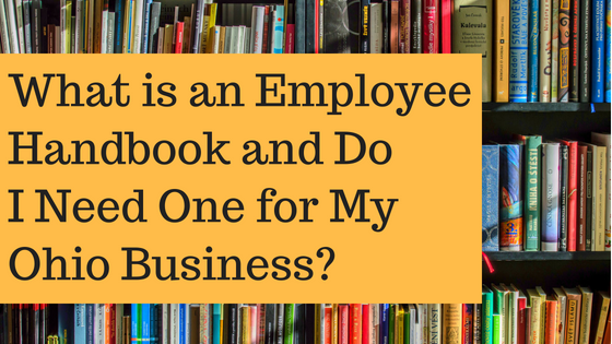What is an Employee Handbook and Do I Need One for My Ohio Business?