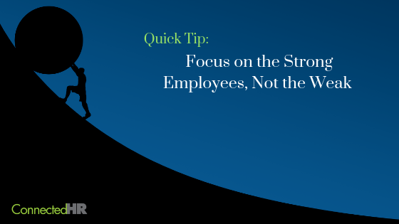Quick Tip: Focus on the Strong Employees, Not the Weak