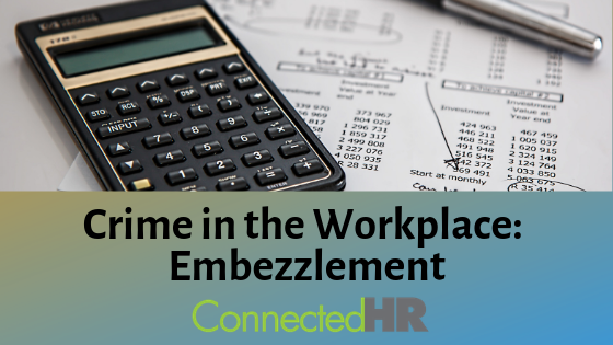 Crime in the Workplace: Embezzlement