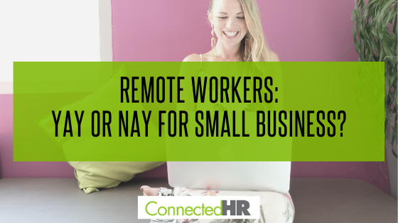 Remote Workers: Yay or Nay for Small Business?
