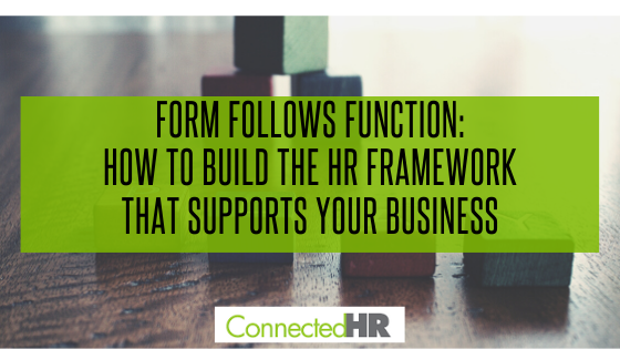Form Follows Function: How to Build the HR Framework that Supports Your Business