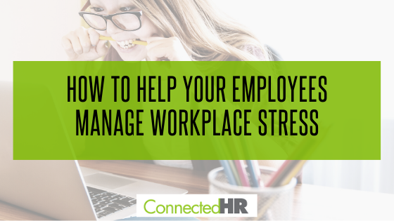 How to Help Your Employees Manage Workplace Stress