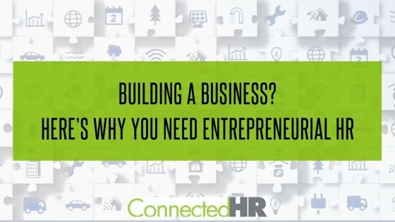 Building A Business? Here's Why You Need Entrepreneurial HR