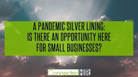 A Pandemic Silver Lining: Is There an Opportunity Here for Small Businesses?