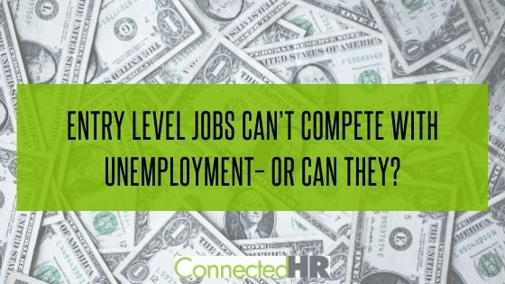 Entry Level Jobs Can't Compete with Unemployment – Or Can They?