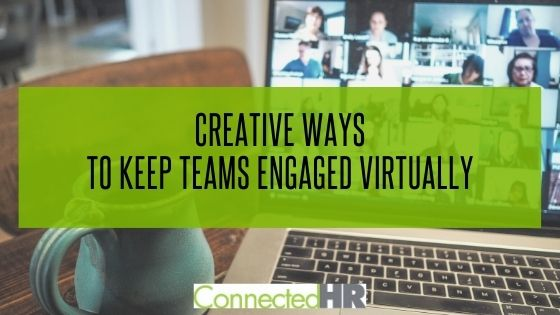 Creative Ways to Keep Teams Engaged Virtually