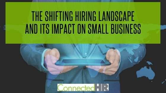 The Shifting Hiring Landscape and Its Impact on Small Business