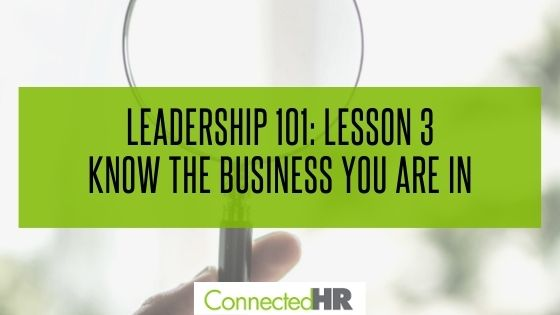 Leadership 101 – Lesson 3: Know the Business You Are In