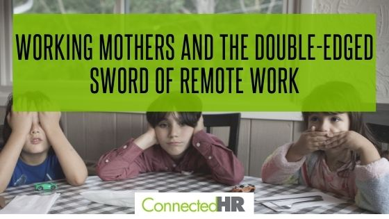 Working Mothers and the Double-Edged Sword of Remote Work