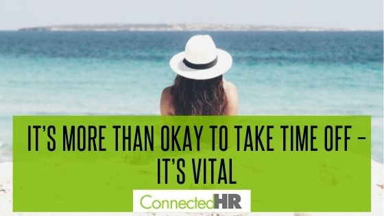It's More Than Okay to Take Time Off – It's Vital